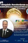 1° simpósio Rondoniense de Emergências Psiquiátricas acontece no próximo...